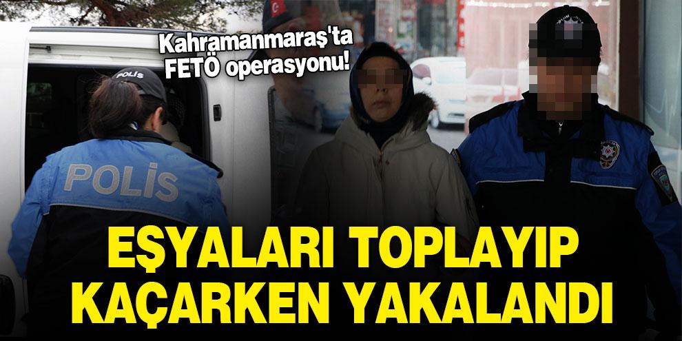Kahramanmaraş'ta FETÖ operasyonu! Eşyaları toplayıp kaçarken yakalandı