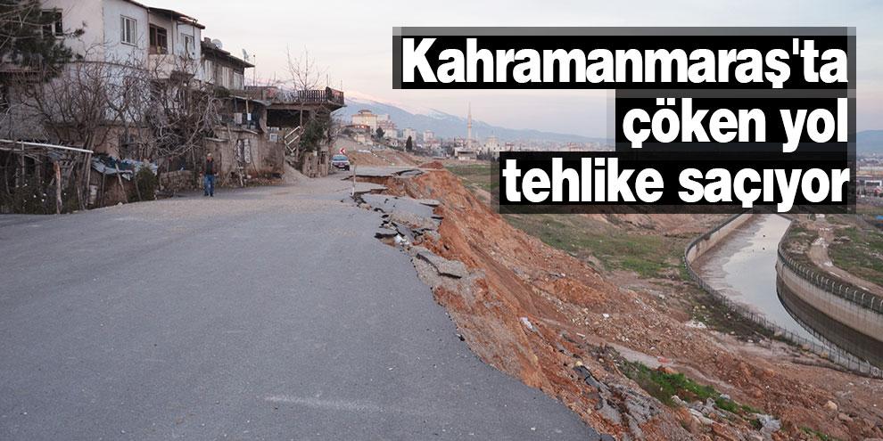 Kahramanmaraş'ta çöken yol tehlike saçıyor