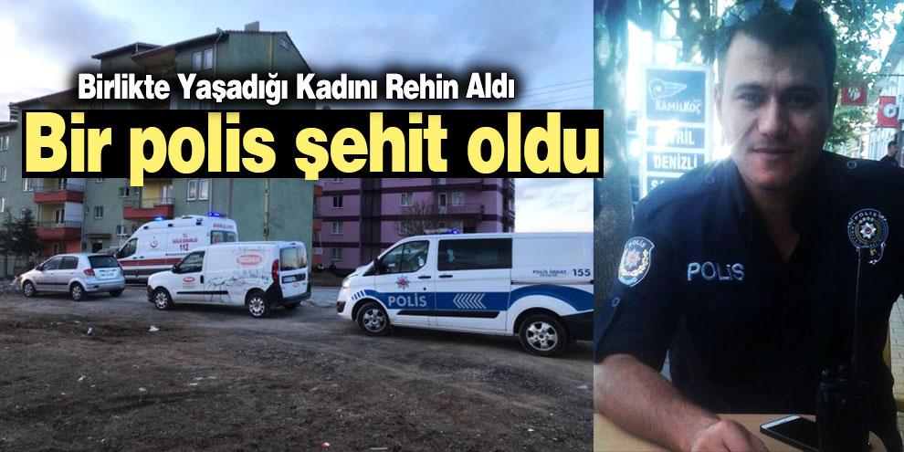 Birlikte Yaşadığı Kadını Rehin Alan Zanlı, Bir Polisi Şehit Etti