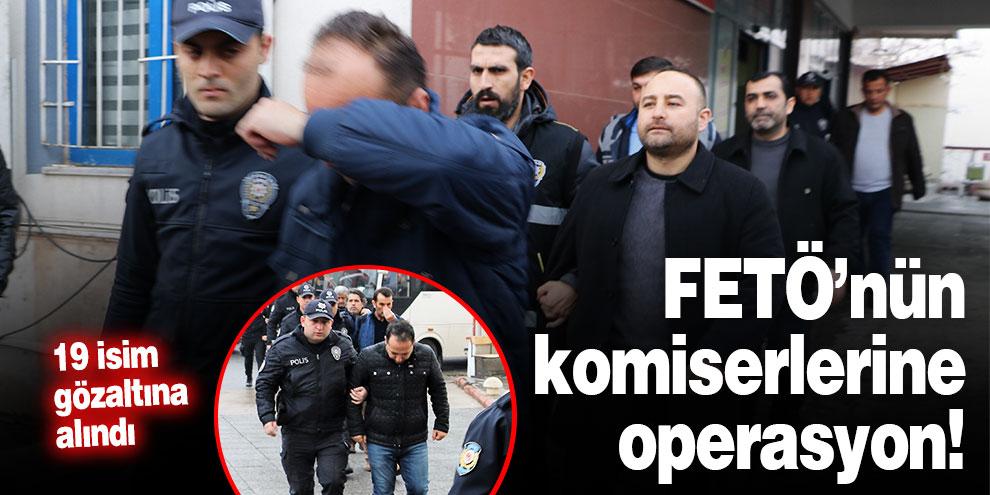 FETÖ'nün komiserlerine operasyon! 19 gözaltı