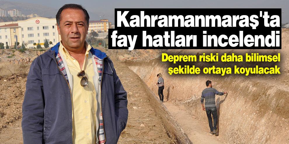 Kahramanmaraş'ta fay hatları incelendi