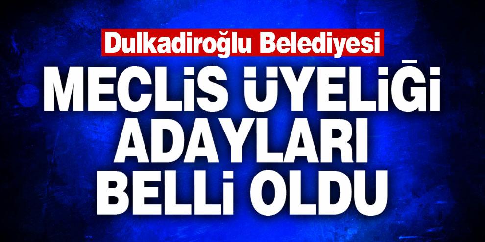 Dulkadiroğlu Belediyesi meclis üyeliği adayları belli oldu