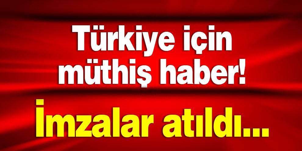 Türkiye için müthiş haber! İmzalar atıldı