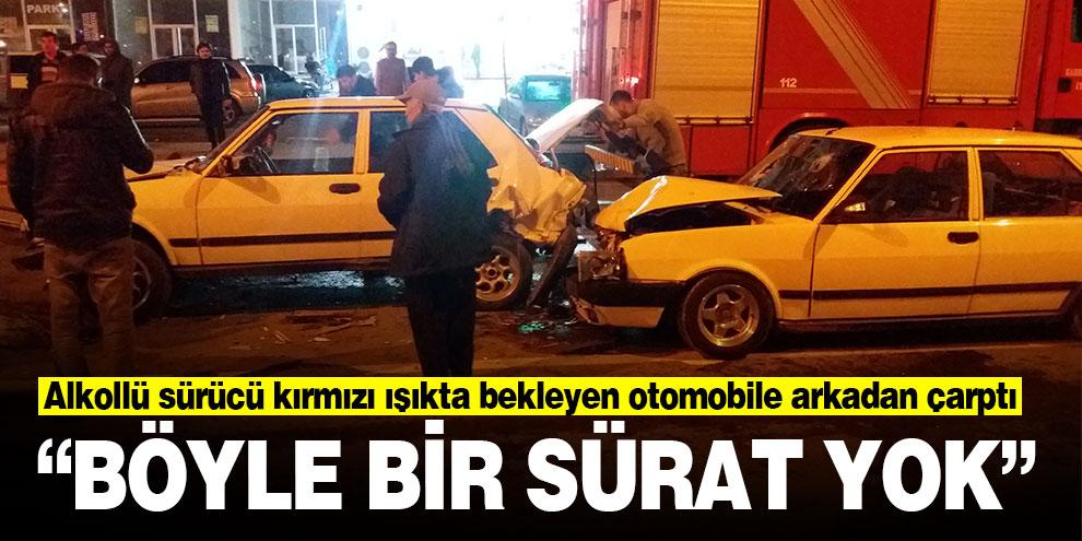 Alkollü sürücü kırmızı ışıkta bekleyen otomobile arkadan çarptı