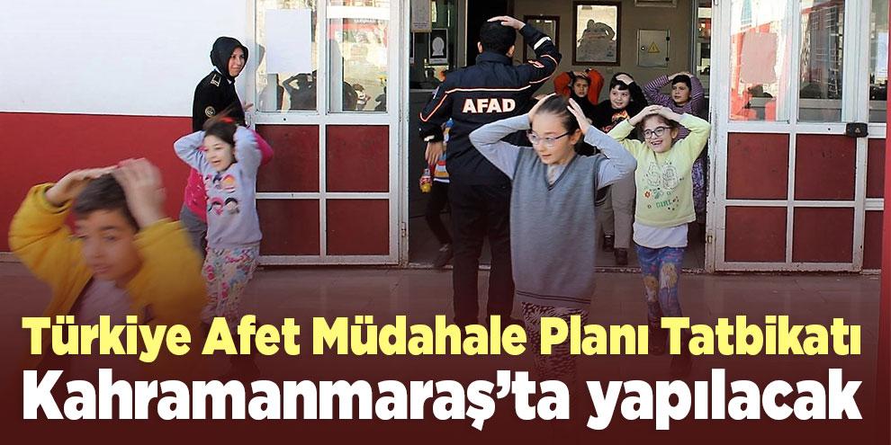 """""""Türkiye Afet Müdahale Planı Tatbikatı"""" Kahramanmaraş'ta yapılacak"""