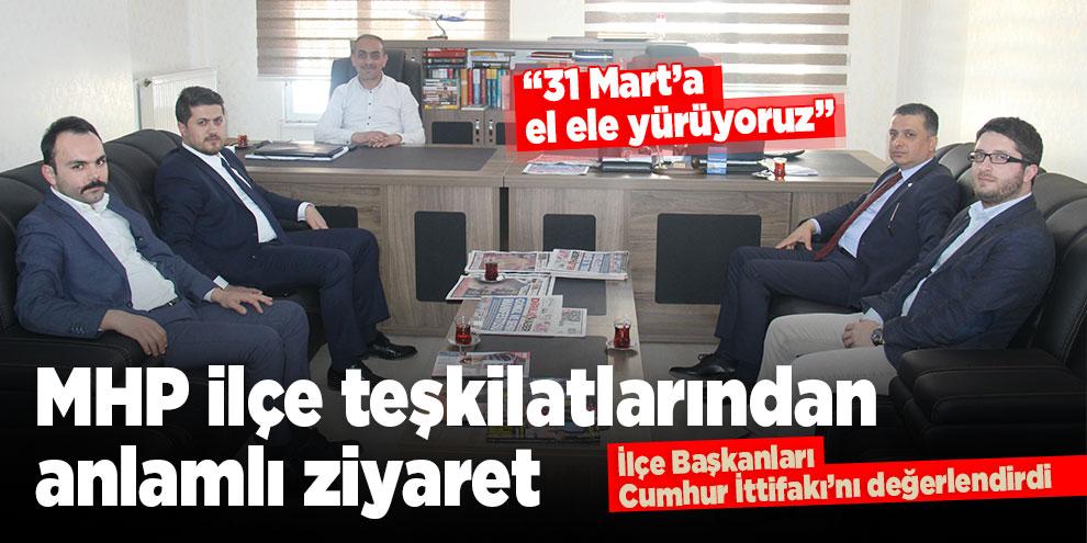 """MHP ilçe teşkilatlarından anlamlı ziyaret! """"31 Mart'a el ele yürüyoruz"""""""