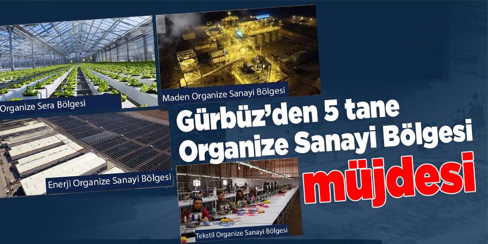 Gürbüz'den 5 tane Organize Sanayi Bölgesi müjdesi
