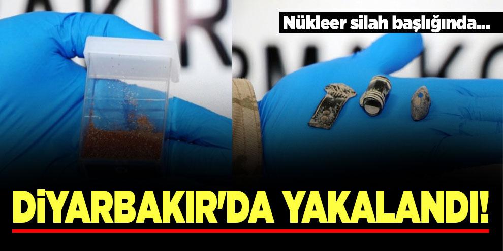 Diyarbakır'da yakalandı! Nükleer silah başlığında...