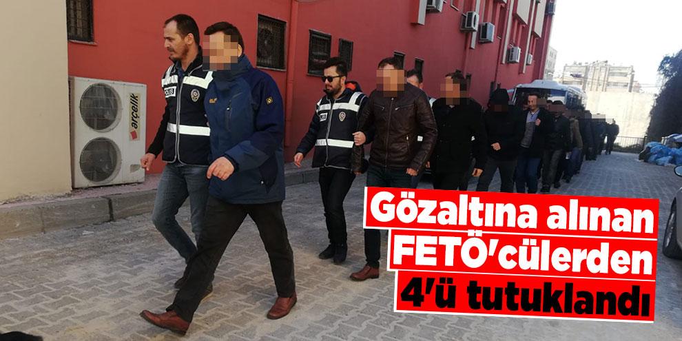 Gözaltına alınan FETÖ'cülerden 4'ü tutuklandı
