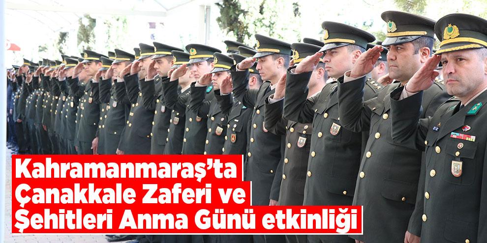 Kahramanmaraş'ta Çanakkale Zaferi ve Şehitleri Anma Günü etkinliği