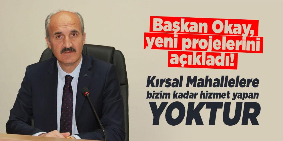 Başkan Okay, yeni projelerini açıkladı! Kırsal Mahallelere bizim kadar hizmet yapan yoktur