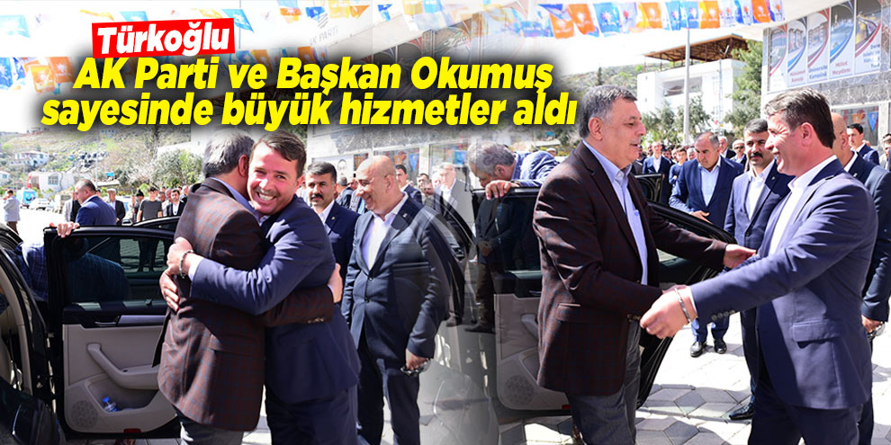 Pakdil; Türkoğlu, AK Parti ve Başkan Okumuş sayesinde büyük hizmetler aldı