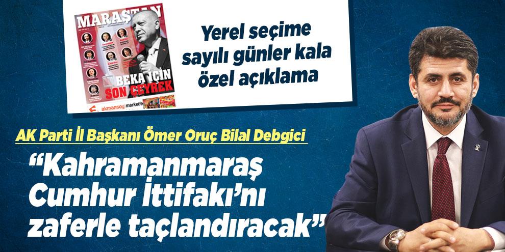 """Debgici """"Kahramanmaraş Cumhur İttifakı'nı zaferle taçlandıracak"""""""