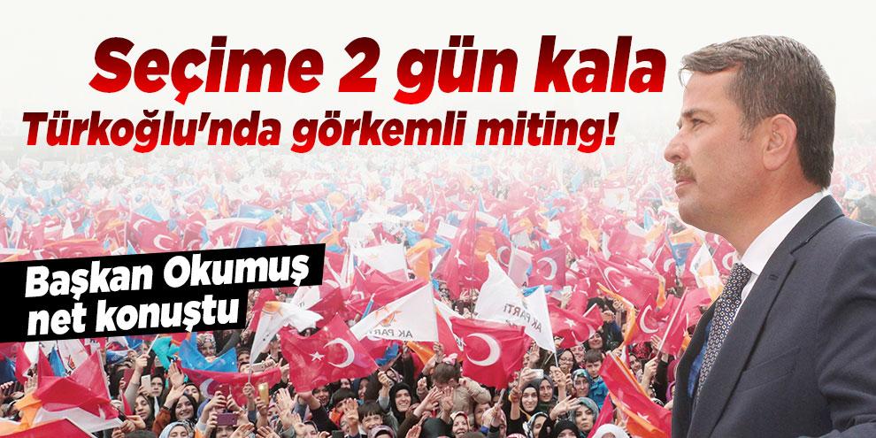 Seçime 2 gün kala Türkoğlu'nda görkemli miting! Başkan Okumuş net konuştu