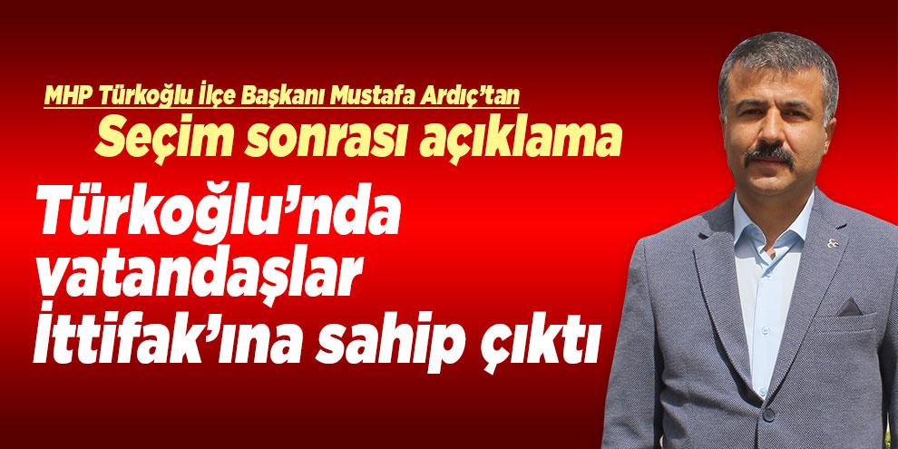 Türkoğlu'nda vatandaşlar ittifak'ına sahip çıktı