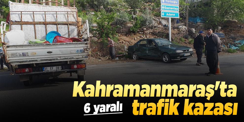 Kahramanmaraş'ta trafik kazası! 6 yaralı
