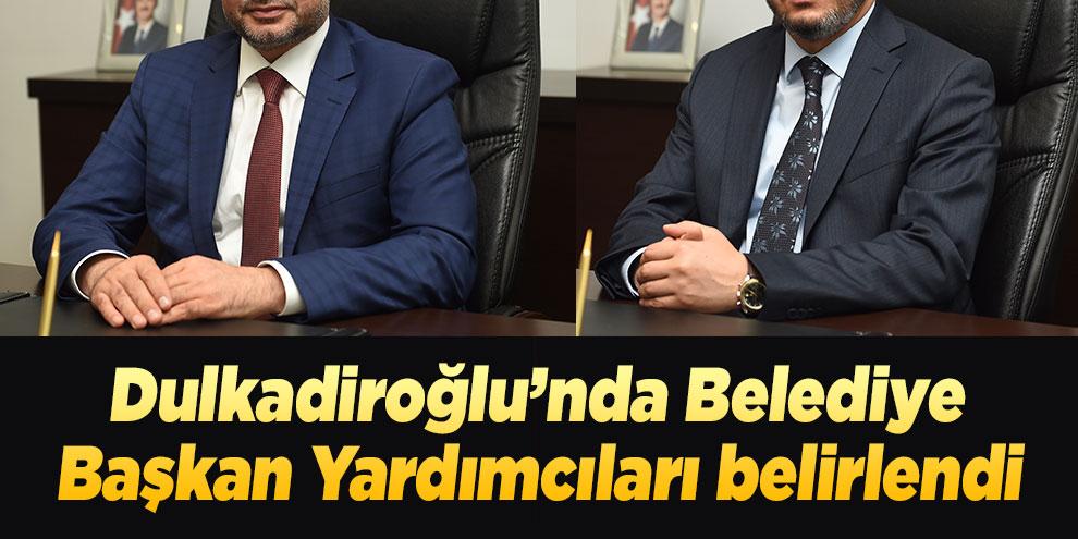 Dulkadiroğlu'nda Belediye Başkan Yardımcıları belirlendi