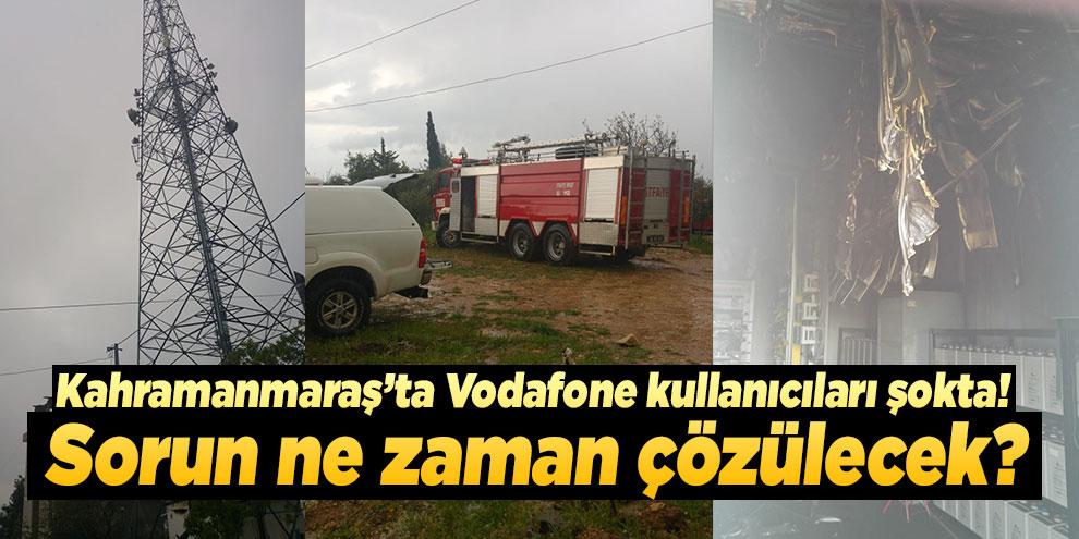 Kahramanmaraş'ta Vodafone kullanıcıları şokta! Sorun ne zaman çözülecek?