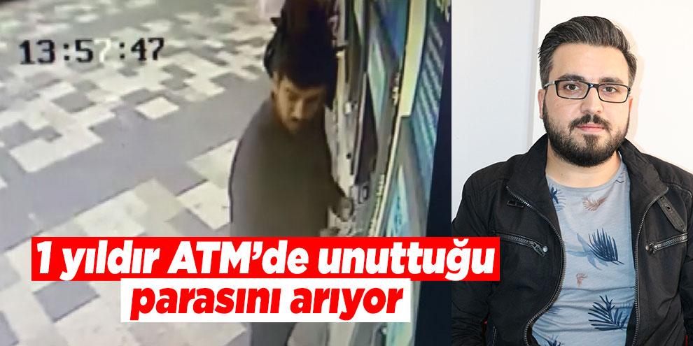 1 yıldır ATM'de unuttuğu parasını arıyor