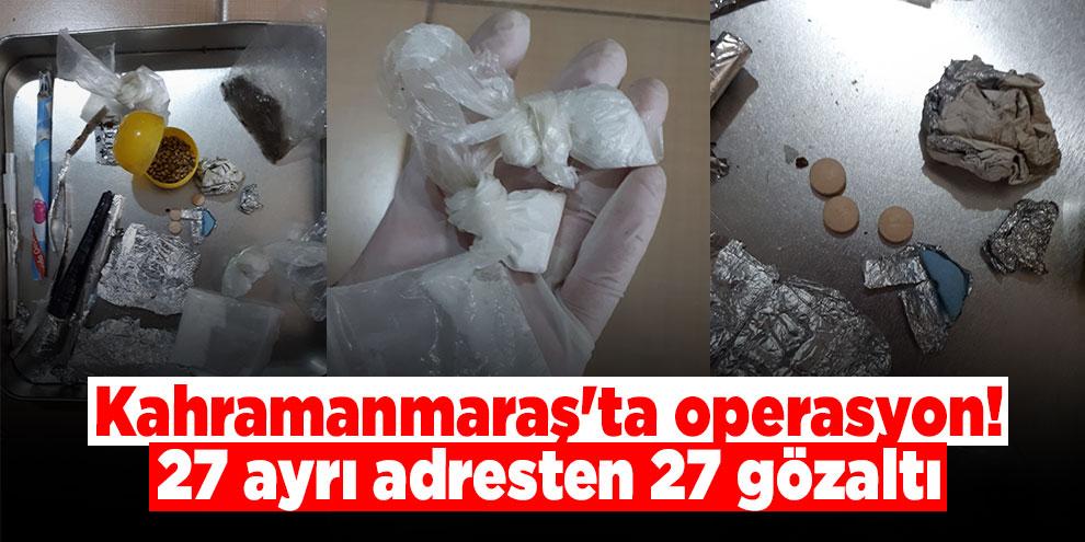 Kahramanmaraş'ta operasyon! 27 ayrı adresten 27 gözaltı