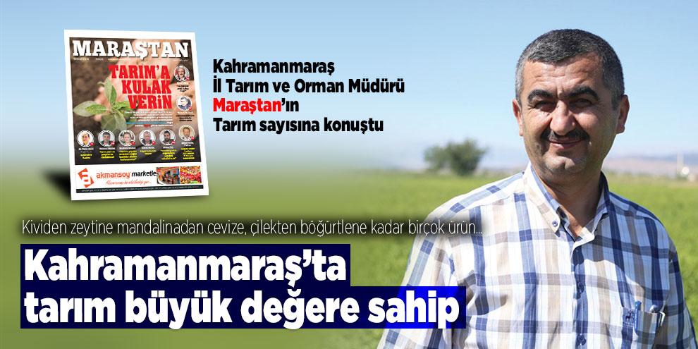 Kahramanmaraş'ta tarım büyük değere sahip