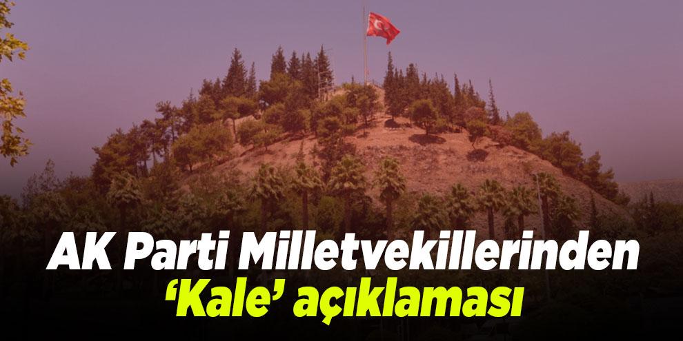 AK Parti Milletvekillerinden 'Kale' açıklaması
