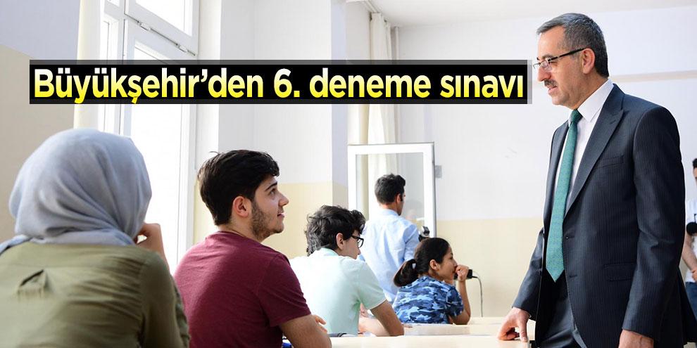 Büyükşehir'den 6. deneme sınavı