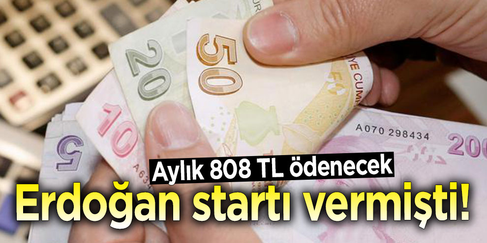 Erdoğan startı vermişti! Aylık 808 TL ödenecek