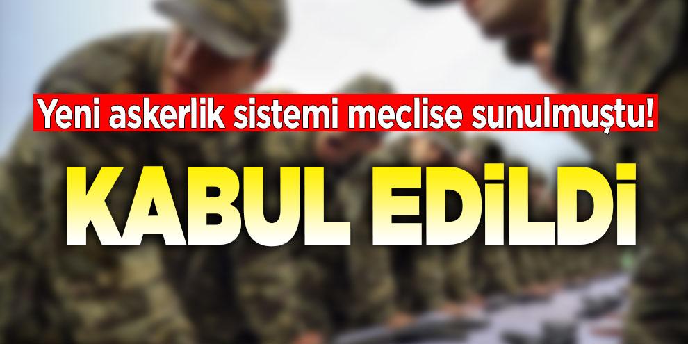 Yeni askerlik sistemi meclise sunulmuştu! Kabul edildi