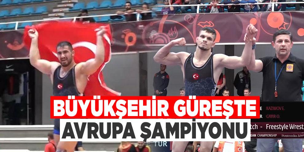 Büyükşehir güreşte Avrupa Şampiyonu