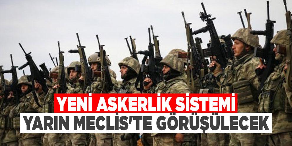Yeni askerlik sistemi yarın Meclis'te görüşülecek