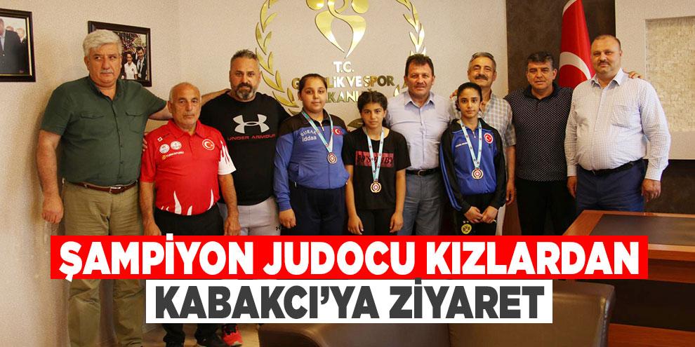 Şampiyon Judocu kızlardan Kabakcı'ya ziyaret