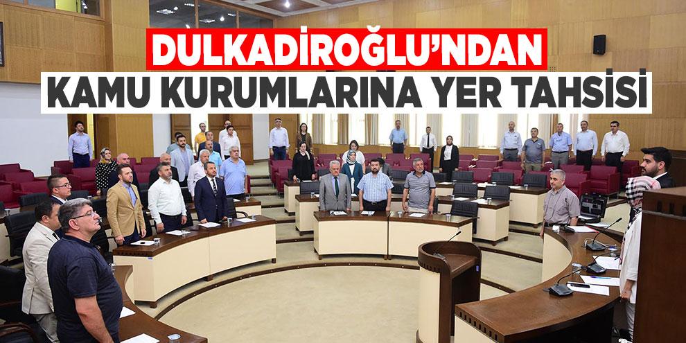 Dulkadiroğlu'ndan kamu kurumlarına yer tahsisi