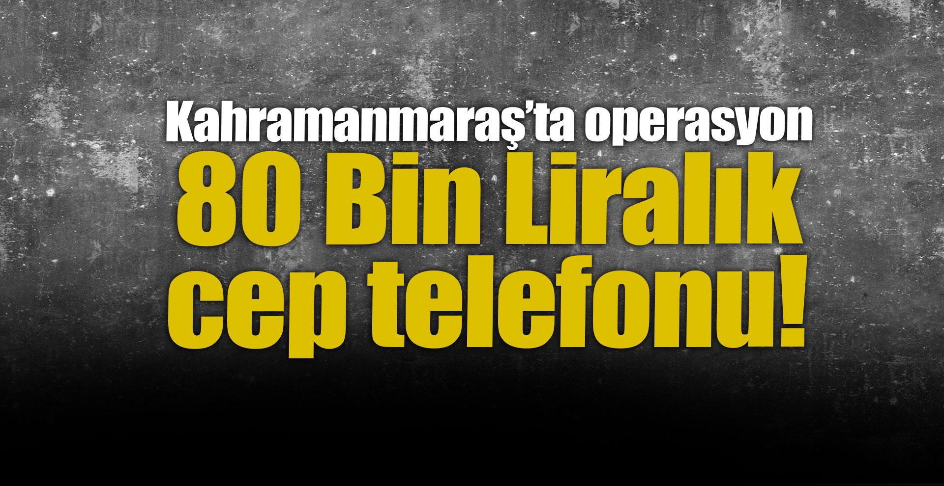 80 bin liralık kaçak cep telefonu ekranı çıktı