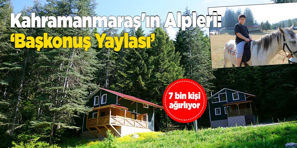 Kahramanmaraş'ın Alpleri: 'Başkonuş Yaylası'