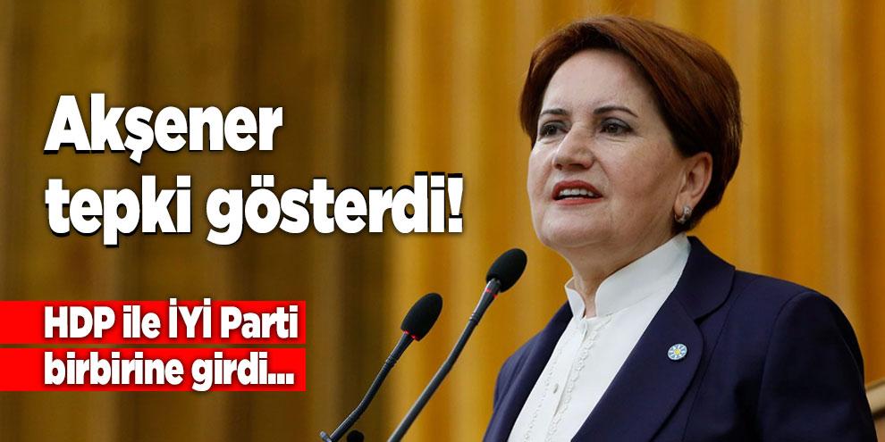 Akşener tepki gösterdi! HDP ile İYİ Parti birbirine girdi...