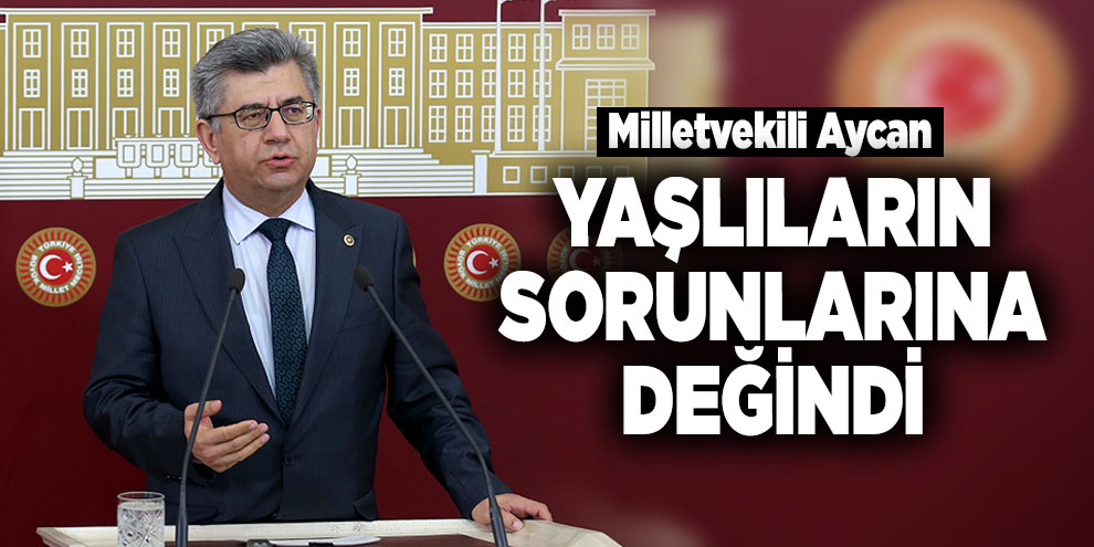 Milletvekili Aycan, yaşlıların sorunlarına değindi