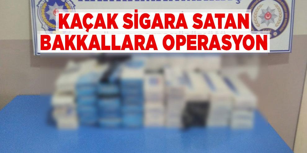 Kaçak sigara satan bakkallara operasyon