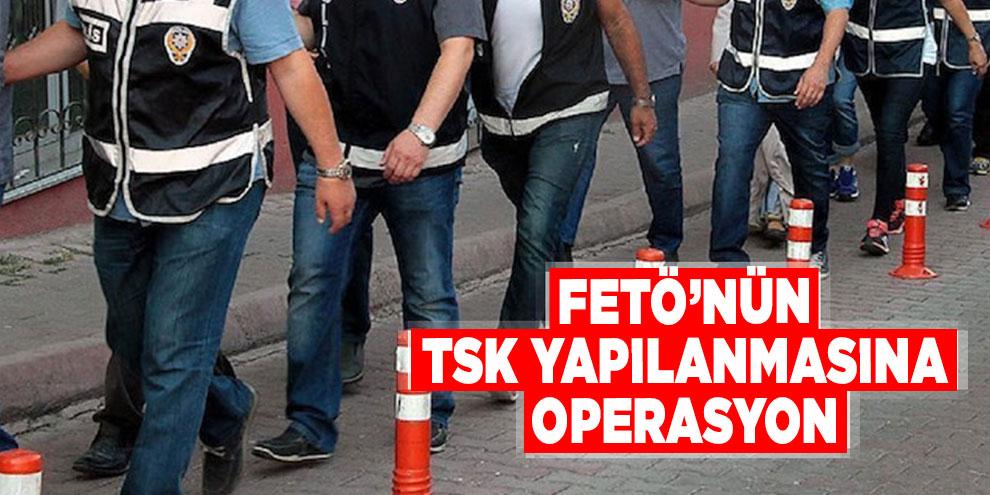 FETÖ'nün TSK yapılanmasına operasyon: 33 gözaltı