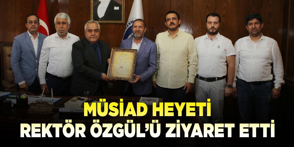 MÜSİAD heyeti Rektör Özgül'ü ziyaret etti