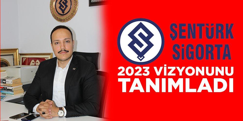 ŞENTÜRK SİGORTA 2023 VİZYONUNU TANIMLADI