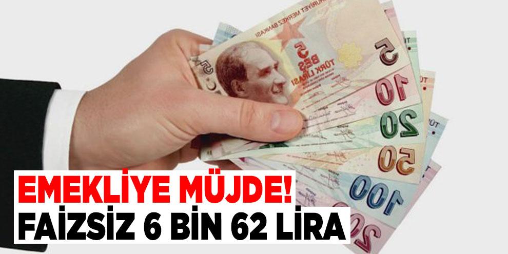 Emekliye müjde! Faizsiz 6 bin 62 lira