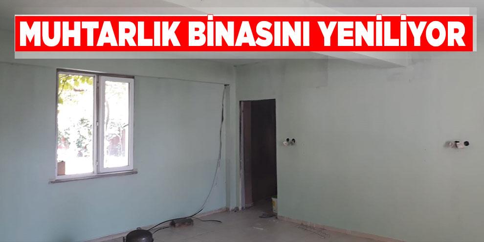 Muhtarlık binasını Büyükşehir yeniliyor