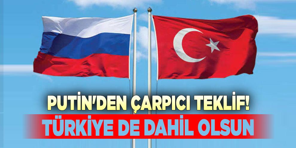 Putin'den çarpıcı teklif! Türkiye de dahil olsun