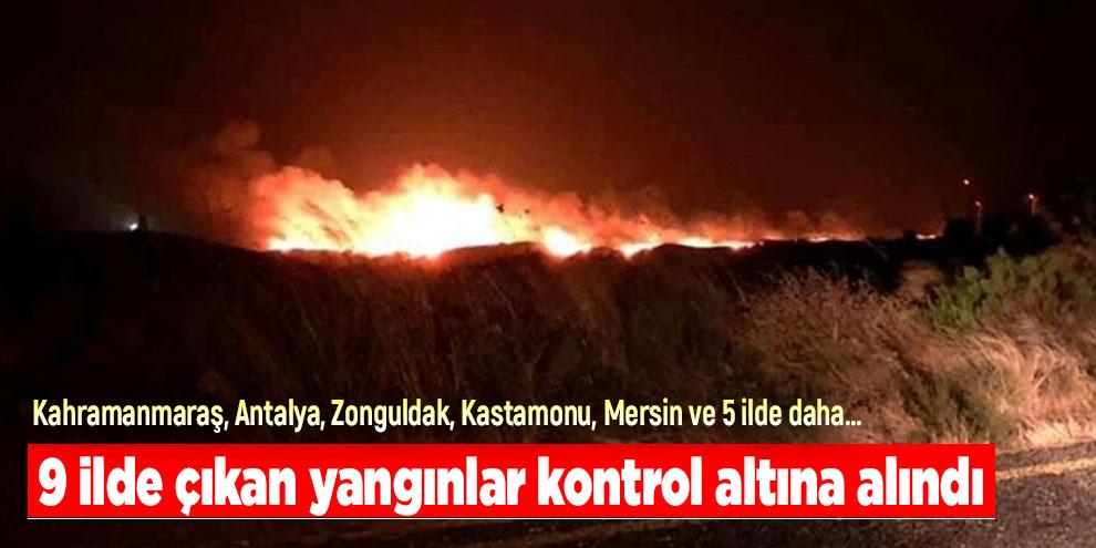 9 ilde çıkan yangınlar kontrol altına alındı