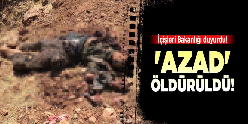İçişleri Bakanlığı duyurdu! 'Azad' öldürüldü!