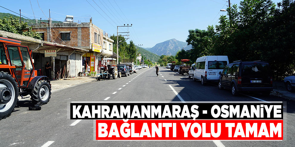 Kahramanmaraş - Osmaniye bağlantı yolu tamam