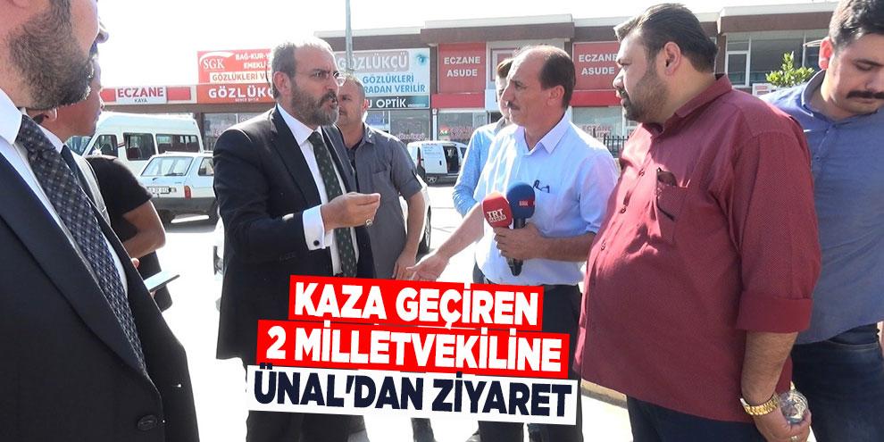 Kaza geçiren 2 milletvekiline Ünal'dan ziyaret