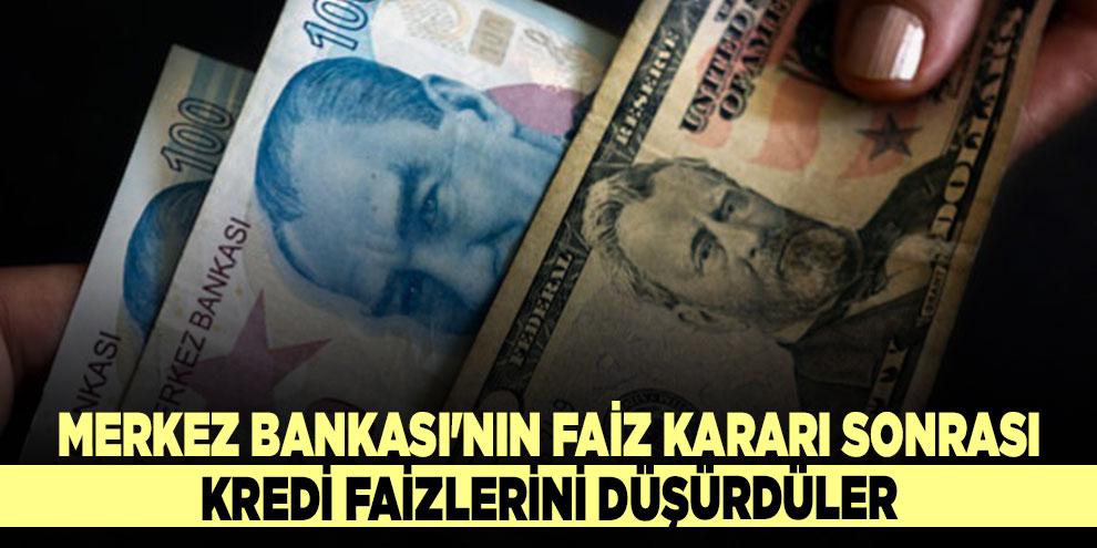 Merkez Bankası'nın faiz kararı sonrası kredi faizlerini düşürdüler