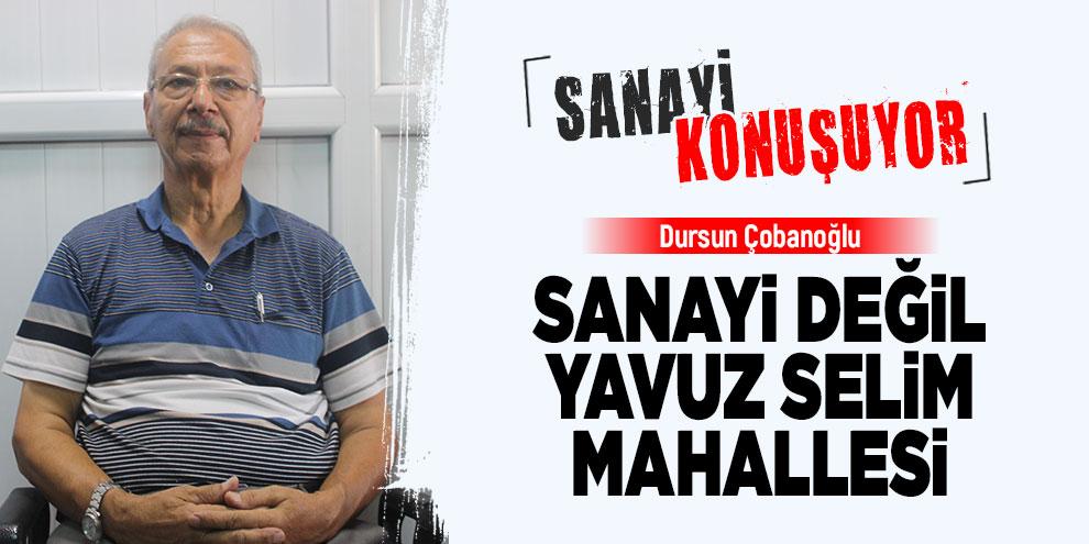 Sanayi değil, Yavuz Selim mahallesi
